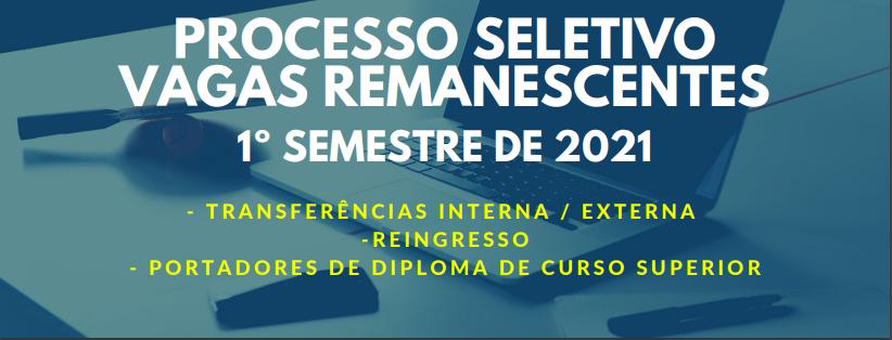 PROCESSO SELETIVO VAGAS REMANESCENTES 1º SEMESTRE DE 2021