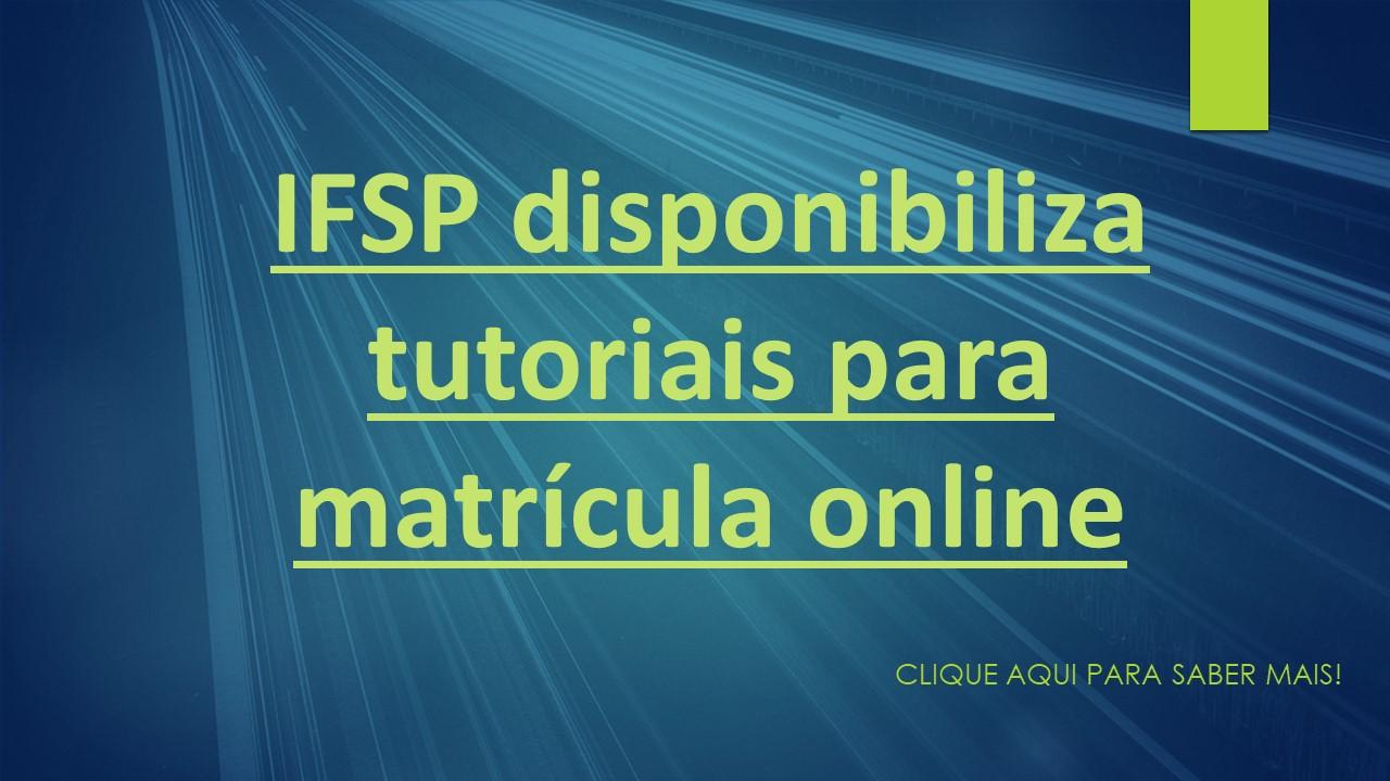 IFSP disponibiliza tutoriais para matrícula online