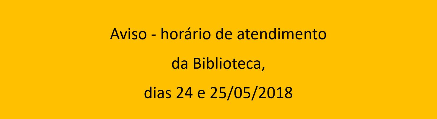 Aviso - horário de atendimento da biblioteca, dias 24 e 25/05/2018